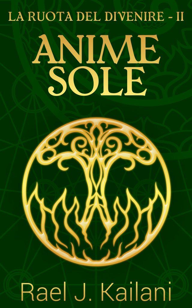 Book Cover: Anime sole - La ruota del divenire II di Rael J. Kailani - ANTEPRIMA