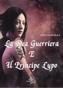 Book Cover: La dea guerriera e il principe lupo di Anna Vascella - COVER REVEAL