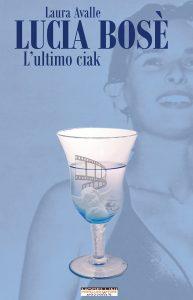 Book Cover: Lucia Bosè - L'ultimo ciak di Laura Avalle - SEGNALAZIONE