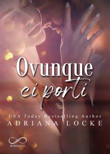 Book Cover: Ovunque ci porti di Adriana Locke - SEGNALAZIONE