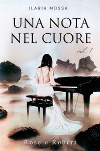 Book Cover: Una nota nel cuore: Rose e Robert di Ilaria Mossa - RECENSIONE