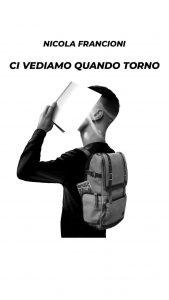Book Cover: Ci vediamo quando torno di Nicola Francioni - RECENSIONE