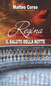 Book Cover: REGINA - Il saluto della notte di Matteo Corso - COVER REVEAL