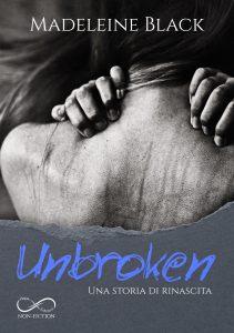 Book Cover: Unbroken - Una storia di rinascita di Madeleine Black - COVER REVEAL