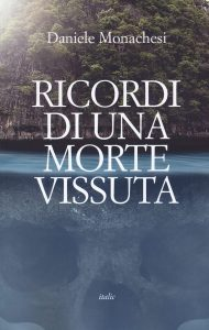 Book Cover: Ricordi di una morte vissuta di Daniele Monachesi - SEGNALAZIONE