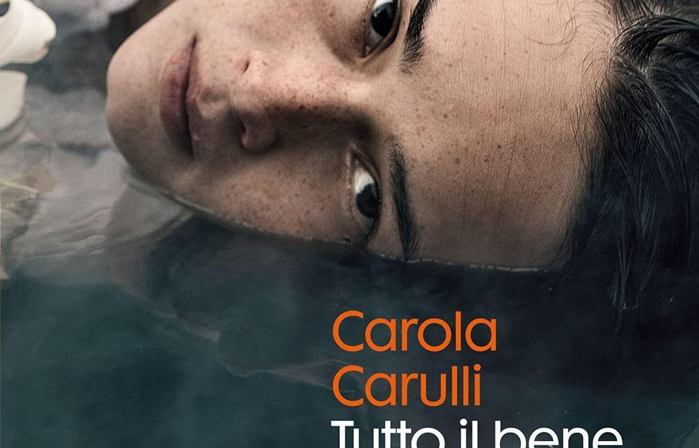 Tutto il bene, tutto il male di Carola Carulli – RECENSIONE