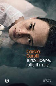 Book Cover: Tutto il bene, tutto il male di Carola Carulli - RECENSIONE