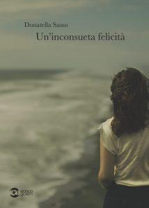 Book Cover: Un'inconsueta felicità di Donatella Sasso - SEGNALAZIONE